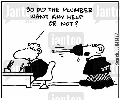 maintenance men cartoon humor: 'So did the plumber want any help or not?'