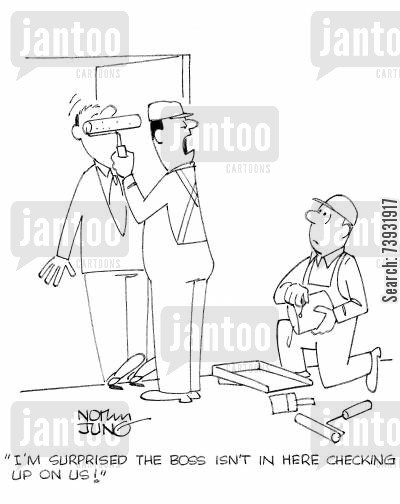 house painters cartoon humor: 'I'm surprised the boss isn't in here checking up on us!'
