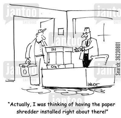 paper shred cartoon humor: Actually, I was thinking of having the paper shredder installed right about there!