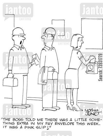 extra cartoon humor: 'The boss told me there was a little something extra in my pay envelope this week. It was a pink slip!'