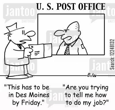 postal worker cartoon humor: 'This has to be in Des Moines by Friday.', 'Are you trying to tell me how to do my job?'