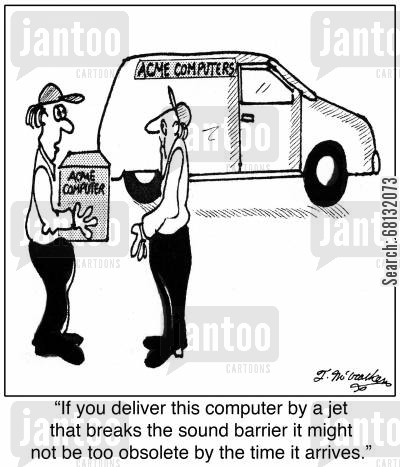 computer services cartoon humor: 'If you deliver this computer by a jet that breaks the sound barrier it might not be too obsolete by the time it arrives.'
