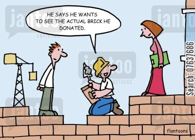 building projects cartoon humor: 'He says he wants to see the actual brick he donated.'