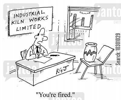 kiln cartoon humor: You're fired.