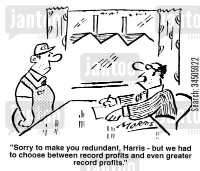 record profit cartoon humor: Sorry to make you redundant, Harris - but we had to choose between record profits and even greater record profits.