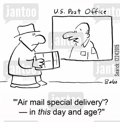 special delivery cartoon humor: ''Air mail special delivery'? -- In this day and age?'