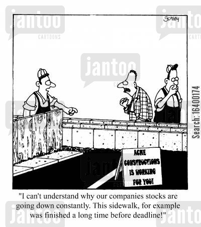 deadline cartoon humor: I can't understand why our company stocks are going down constantly....this sidewalk for example - it was finished a long time before the deadline!