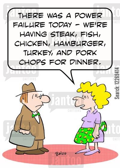 defrosting cartoon humor: 'There was a power failure today - we're having steak, fish, chicken, hamburger, turkey, and pork chops for dinner.'