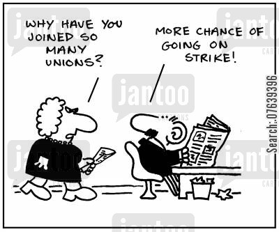 strike action cartoon humor: 'Why have you joined so many unions?'-'More chance to go on strike.'
