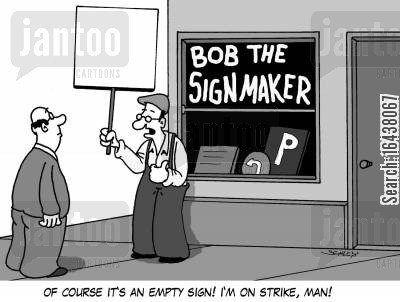 sign maker cartoon humor: 'Of course it's an empty sign! I'm on strike, man!'