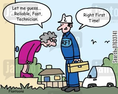 servicemen cartoon humor: Let me guess...reliable, fast technician!