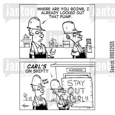 shift works cartoon humor: 'Where are you going, I already locked out that pump.' - 'CARL'S on shift!'
