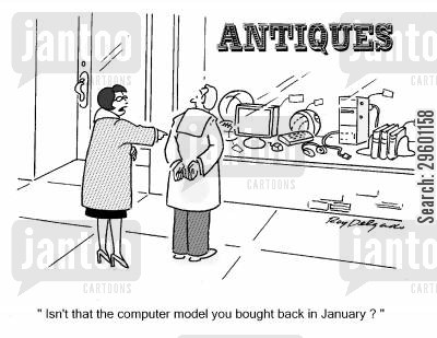 antiques shop cartoon humor: 'Isn't that the computer model you bought back in January?'