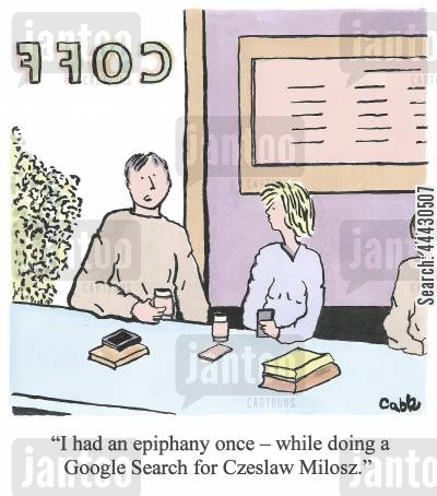 epiphany cartoon humor: 'I had an epiphany once - while doing a Google Search for Czeslaw Milosz.'