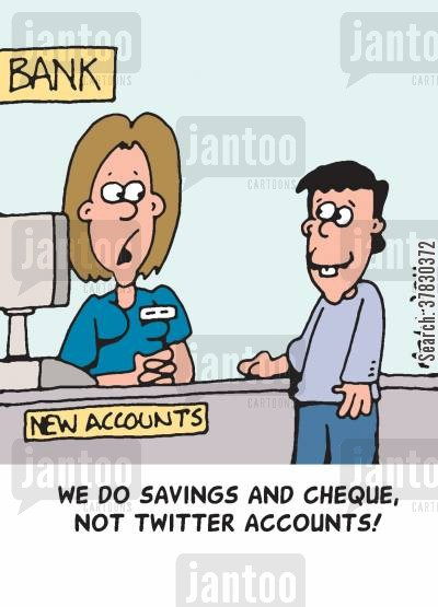 online banks cartoon humor: 'We do savings and cheque, not twitter accounts!'