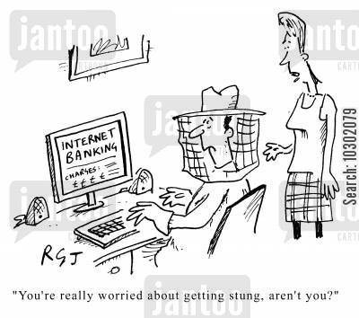 bank charge cartoon humor: You're really worried about getting stung, aren't you?