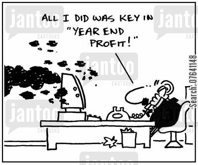 book keeping cartoon humor: 'All I did was key in 'year end profit'.'