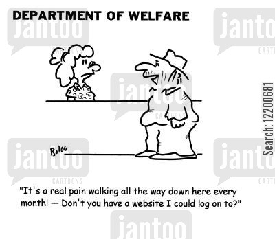 state welfare cartoon humor: 'It's a real pain walking all the way down here every month!- Don't you have a website I could log on to?'