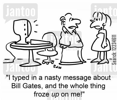 broken pc cartoon humor: 'I typed in a nasty message about Bill Gates, and the whole thing froze up on me!'
