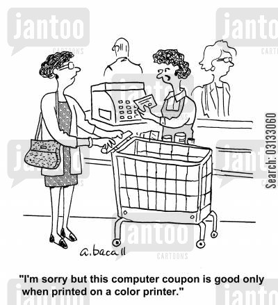 black and white printer cartoon humor: 'I'm sorry but this computer coupon is good only when printed on a color printer.'