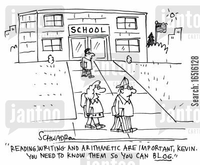 computers cartoon humor: 'Reading, writing and arithmetic are important, Kevin. You need to know them so you can Blog.'