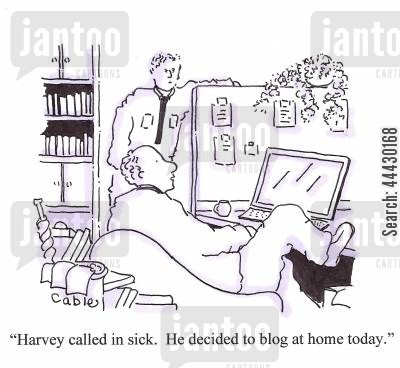 sickies cartoon humor: 'Harvey called in sick. He decided to blog at home today.'