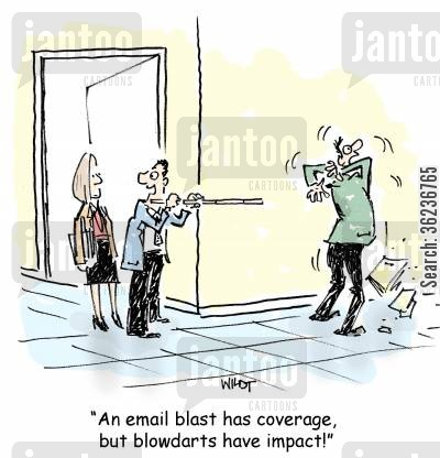 email blasts cartoon humor: 'An email blast has coverage, but blowdarts have coverage.'