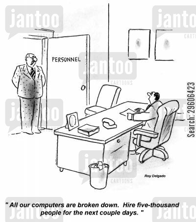 temp cartoon humor: 'All our computers are broken down. Hire five-thousand people for the next couple days.'