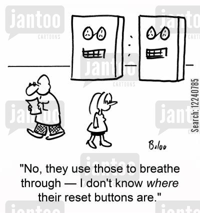 reset button cartoon humor: 'No, they use those to breathe through -- I don't' know where their reset buttons are.'