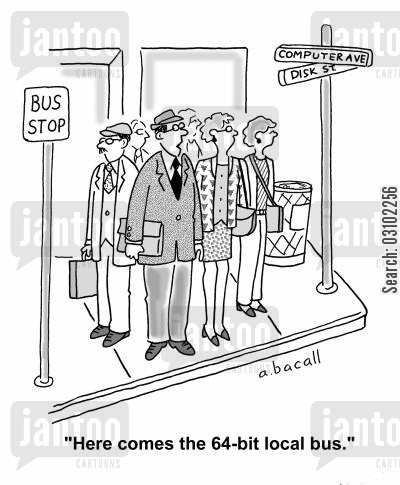 bit cartoon humor: 'Here comes the 64-bit local bus.'