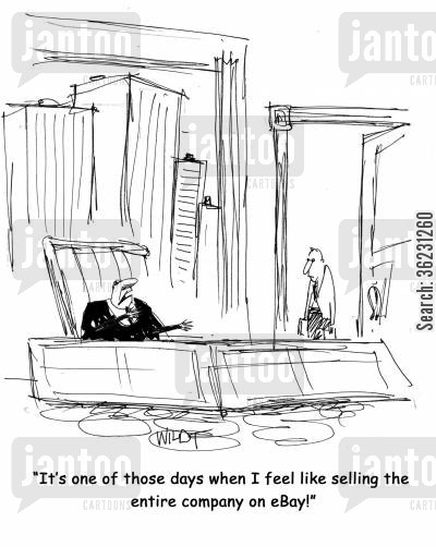 internet auctions cartoon humor: 'It's one of those days when I feel like selling the entire dang fool company on eBay!'