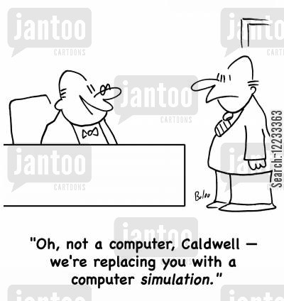 simulation cartoon humor: 'Oh, not a computer, Caldwell -- we're replacing you with a computer simulation.'