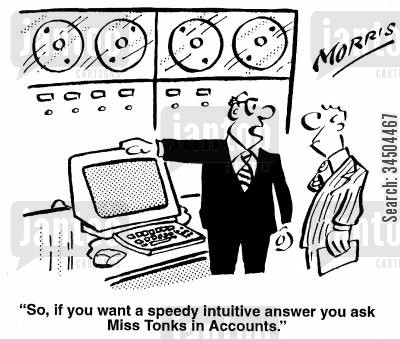 intuitive cartoon humor: So if you want a speedy intuitive answer you ask Miss Tonks in Accounts.