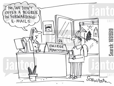college admissions cartoon humor: No, we don't offer a degree in forwarding emails.'