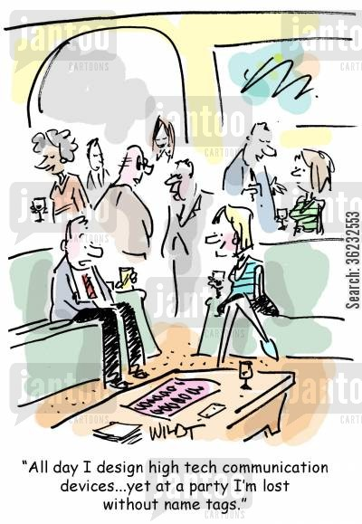socialises cartoon humor: All day I design high tech communication devices...yet at a party I'm lost without name tags.