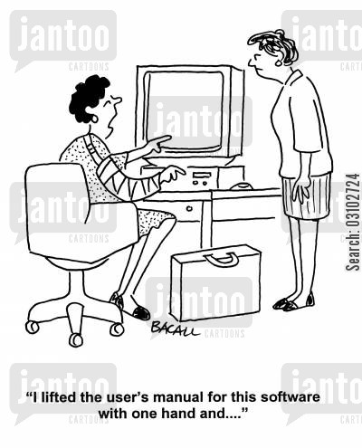 technological cartoon humor: 'I lifted the user's manual for this software with one hand and . . . '
