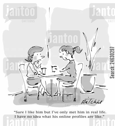 personals cartoon humor: 'Sure I like him but I've only met him in real life. I have no idea what his online profiles are like.'