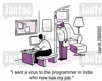 bitter cartoon humor: 'I sent a virus to the programmer in India who now has my job.'