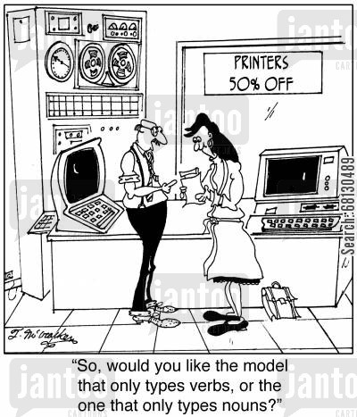 computer sales cartoon humor: So, would you like the model that only types verbs, or the one that only types nouns?