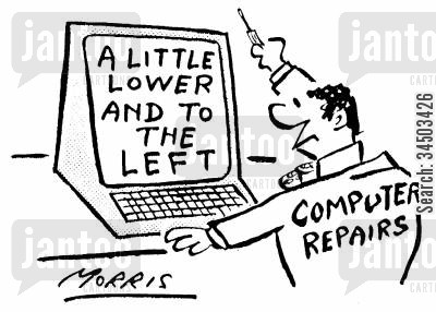 computer repair companies cartoon humor: Computer repairs: A little lower and to the left