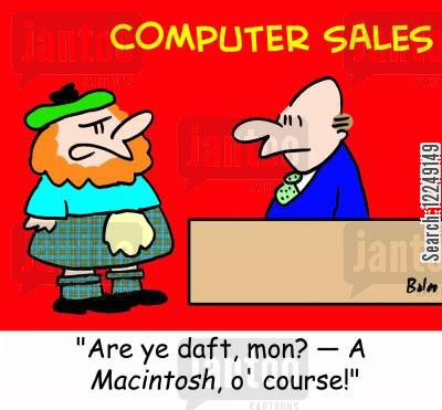 macintosh cartoon humor: 'Are ye daft, mon? -- A Macintosh, o' course!'