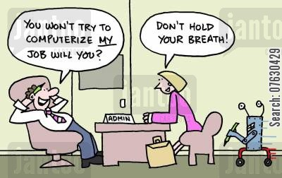 computerization cartoon humor: You won't try to computerize my job will you? Don't hold your breath!