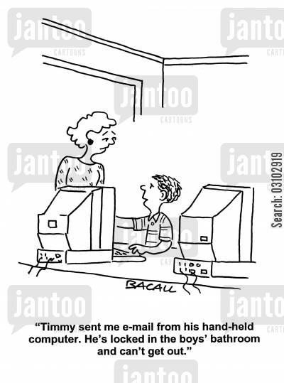 hand-held computers cartoon humor: 'Timmy sent me e-mail from his hand-held computer. He's locked in the boys' bathroom and can't get out.'