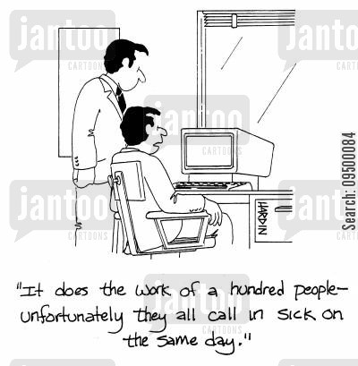 computerization cartoon humor: 'It does the work of a hundred people - unfortunately they all call in sick on the same day.'