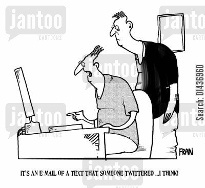 media form cartoon humor: 'It's an email of a text that someone twittered...I think.'