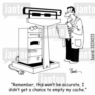 caches cartoon humor: 'Remember, this won't be accurate. I didn't get a chance to empty my cache.'