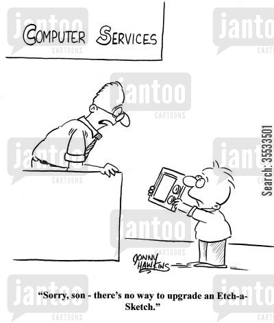 computer services cartoon humor: Computer Services clerk to boy: 'Sorry, son - there's no way to upgrade an 'Etch-a-Sketch'.'