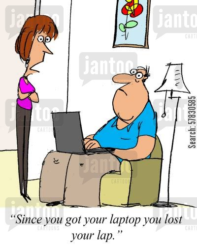 computer nerd cartoon humor: 'Since you got your laptop you lost your lap.'