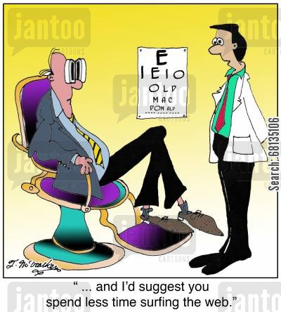 eye strains cartoon humor:  ' ... and I'd suggest you spend less time surfing the web.'