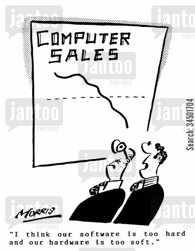 reasonings cartoon humor: I think our software is too hard and our hardware is too soft.